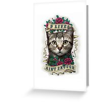 9 LIVES AIN'T ENOUGH (PART 2) Greeting Card