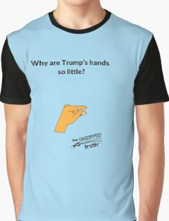 Why are Trump's hands so little? Graphic T-Shirt