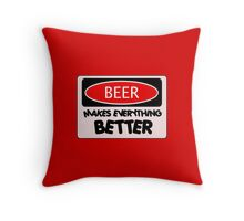 BEER MAKES EVERYTHING BETTER, FUNNY DANGER STYLE FAKE SAFETY SIGN Throw Pillow