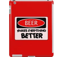 BEER MAKES EVERYTHING BETTER, FUNNY DANGER STYLE FAKE SAFETY SIGN iPad Case/Skin
