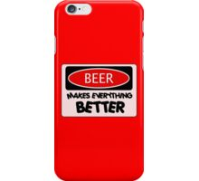 BEER MAKES EVERYTHING BETTER, FUNNY DANGER STYLE FAKE SAFETY SIGN iPhone Case/Skin