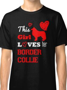 This Girl Love her Border Collie Classic T-Shirt
