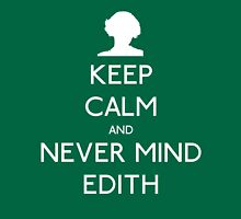Keep Calm and Never Mind Edith Unisex T-Shirt