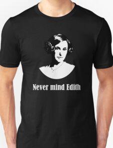 Never mind Edith Unisex T-Shirt
