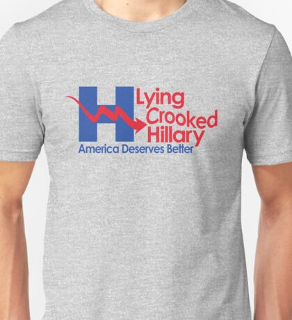 Lying Crooked Hillary - Presidential Elections 2016 - Anti Hillary - Hillary Lies - Clinton for Prison Unisex T-Shirt