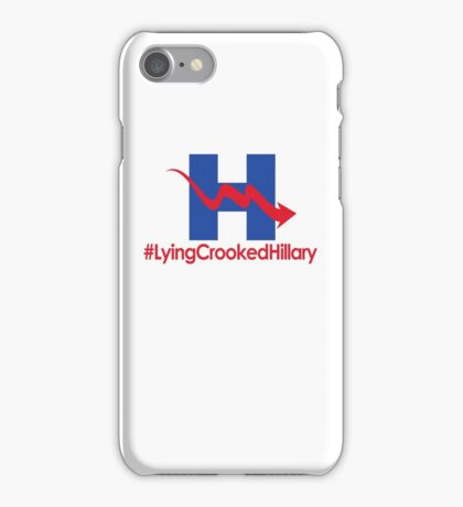 Lying Crooked Hillary - #LyingCrookedHillary - Trump for President - Hillary Lies - Elections 2016 iPhone Case/Skin