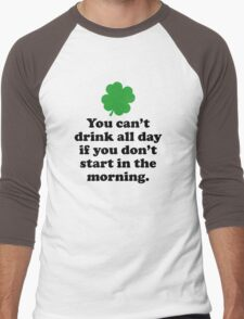 You Can't Drink All Day If You Don't Start In The Morning Men's Baseball ¾ T-Shirt