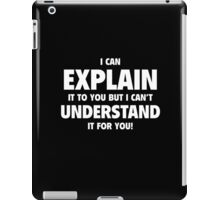 I Can't Understand It For You iPad Case/Skin