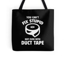 You Can't Fix Stupid Tote Bag