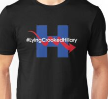 Lying Crooked Hillary - Hillary Clinton Lies - Vote Trump 2016 - Hillary is a Liar - Election 2016 Unisex T-Shirt