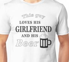 This guy loves his girlfriend and his beer Unisex T-Shirt