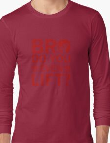 Bro Do You Even Lift? Long Sleeve T-Shirt