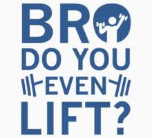 Bro Do You Even Lift? by DesignFactoryD
