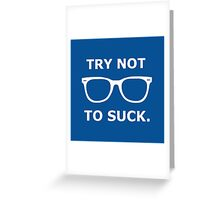 try not to suck Greeting Card