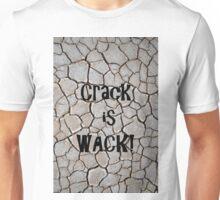 Crack is Wack!  Unisex T-Shirt