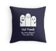 Yes, I do love my friends Throw Pillow