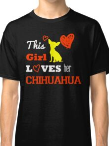 This Girl Loves her Chihuahua Classic T-Shirt