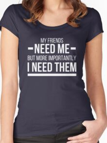 I need Friends (2) Women's Fitted Scoop T-Shirt