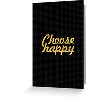 Choose happy... Life Inspirational Quote Greeting Card