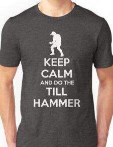 Keep Calm and do the Till Hammer Unisex T-Shirt