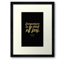 """Comparison is the thief of joy... """"Theodore Roosevelt"""" Inspirational Quote Framed Print"""