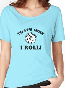 That's How I Roll! Women's Relaxed Fit T-Shirt