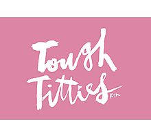 Tough Titties : Dark Photographic Print