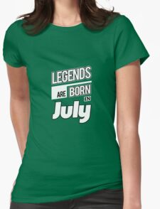 Legends July Born Womens Fitted T-Shirt