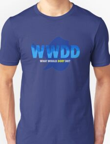 WWDD (What Would Dory Do?) Unisex T-Shirt