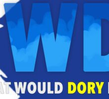 WWDD (What Would Dory Do?) Sticker