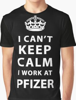 I Can't Keep Calm I Work At Pfizer Graphic T-Shirt