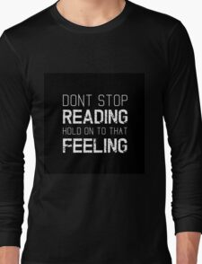 Dont Stop Reading  Long Sleeve T-Shirt