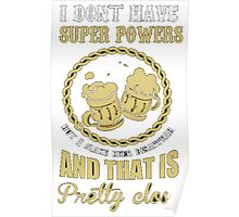 I DONT HAVE SUPER POWER T-SHIRT Poster