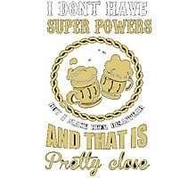 I DONT HAVE SUPER POWER T-SHIRT Photographic Print