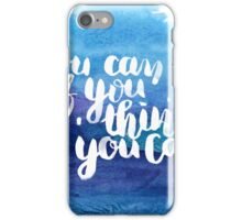 You can if you think you can iPhone Case/Skin