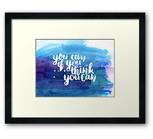 You can if you think you can Framed Print
