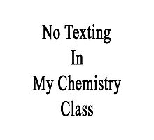 No Texting In My Chemistry Class  Photographic Print
