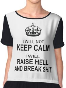 Keep Calm Parody - I will not keep calm, I will raise hell and break shit Chiffon Top