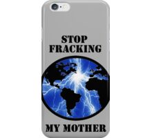 STOP FRACKING WITH HER iPhone Case/Skin