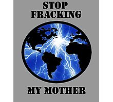 STOP FRACKING WITH HER Photographic Print
