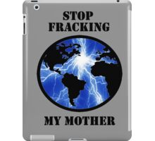 STOP FRACKING WITH HER iPad Case/Skin