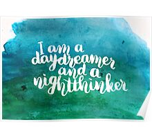 I am a daydreamer and a nightthinker Poster