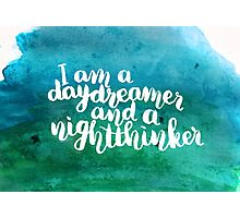 I am a daydreamer and a nightthinker Photographic Print