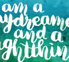 I am a daydreamer and a nightthinker Sticker