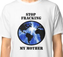STOP FRACKING WITH HER Classic T-Shirt