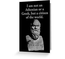 I Am Not An Athenian - Socrates Greeting Card