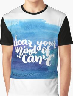 Clear your mind of can't Graphic T-Shirt