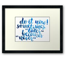Do it now, sometimes later becomes never Framed Print