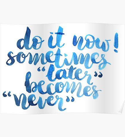 Do it now, sometimes later becomes never Poster