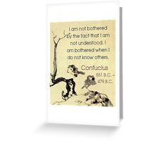 I Am Not Bothered By The Fact - Confucius Greeting Card